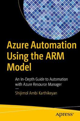 Azure Automation Using the ARM Model: An In-Depth Guide to Automation with Azure Resource Manager (Paperback)