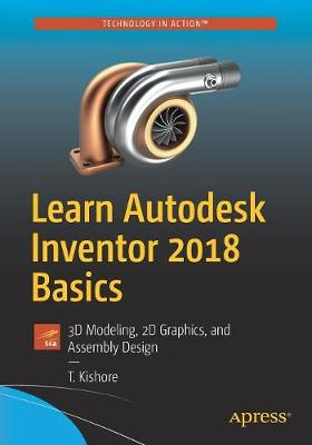 Learn Autodesk Inventor 2018 Basics: 3D Modeling, 2D Graphics, and Assembly Design (Paperback)