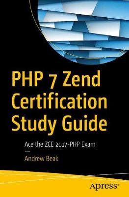 PHP 7 Zend Certification Study Guide: Ace the ZCE 2017-PHP Exam (Paperback)