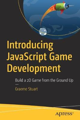 Introducing JavaScript Game Development: Build a 2D Game from the Ground Up (Paperback)