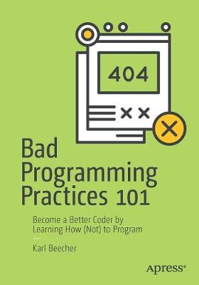 Bad Programming Practices 101: Become a Better Coder by Learning How (Not) to Program (Paperback)