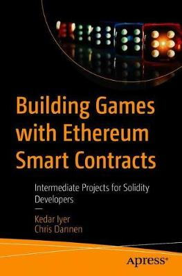 Building Games with Ethereum Smart Contracts: Intermediate Projects for Solidity Developers (Paperback)