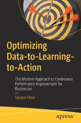 Optimizing Data-to-Learning-to-Action: The Modern Approach to Continuous Performance Improvement for Businesses (Paperback)
