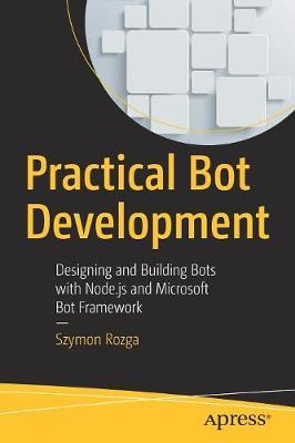 Practical Bot Development: Designing and Building Bots with Node.js and Microsoft Bot Framework (Paperback)