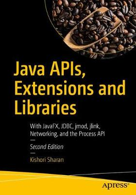 Java APIs, Extensions and Libraries: With JavaFX, JDBC, jmod, jlink, Networking, and the Process API (Paperback)