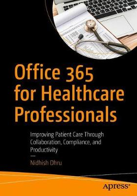 Office 365 for Healthcare Professionals: Improving Patient Care Through Collaboration, Compliance, and Productivity (Paperback)