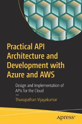 Practical API Architecture and Development with Azure and AWS: Design and Implementation of APIs for the Cloud (Paperback)