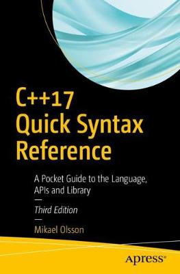 C++17 Quick Syntax Reference: A Pocket Guide to the Language, APIs and Library (Paperback)