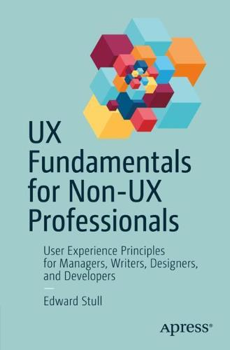 UX Fundamentals for Non-UX Professionals: User Experience Principles for Managers, Writers, Designers, and Developers (Paperback)