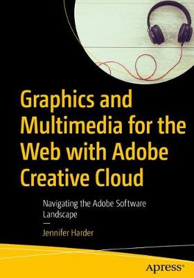 Graphics and Multimedia for the Web with Adobe Creative Cloud: Navigating the Adobe Software Landscape (Paperback)