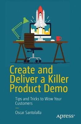 Create and Deliver a Killer Product Demo: Tips and Tricks to Wow Your Customers (Paperback)