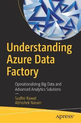 Understanding Azure Data Factory: Operationalizing Big Data and Advanced Analytics Solutions (Paperback)