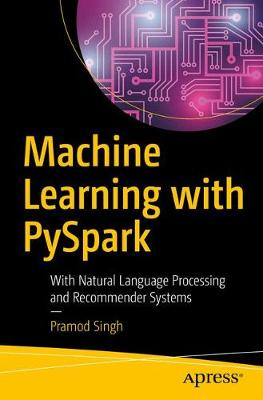 Machine Learning with PySpark: With Natural Language Processing and Recommender Systems (Paperback)
