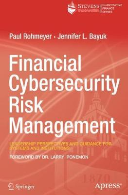 Financial Cybersecurity Risk Management: Leadership Perspectives and Guidance for Systems and Institutions (Paperback)