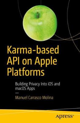 Karma-based API on Apple Platforms: Building Privacy Into iOS and macOS  Apps (Paperback)