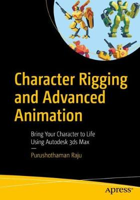 Character Rigging and Advanced Animation: Bring Your Character to Life Using Autodesk 3ds Max (Paperback)