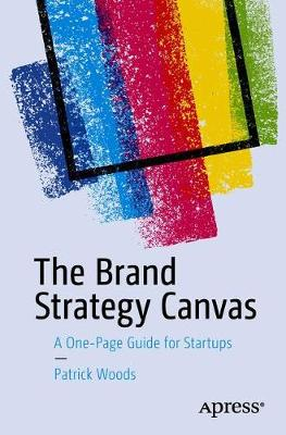 The Brand Strategy Canvas: A One-Page Guide for Startups (Paperback)
