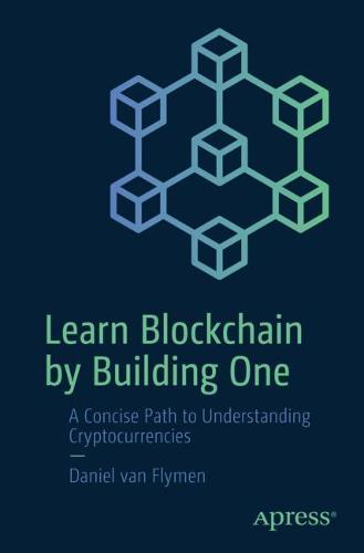 Learn Blockchain by Building One: A Concise Path to Understanding Cryptocurrencies (Paperback)