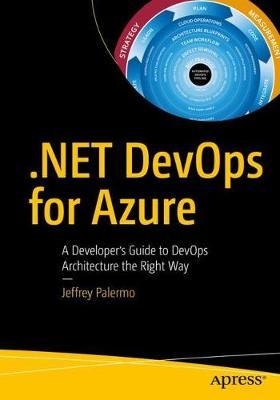 .NET DevOps for Azure: A Developer's Guide to DevOps Architecture the Right Way (Paperback)