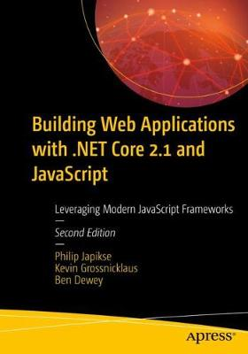 Building Web Applications with .NET Core 2.1 and JavaScript: Leveraging Modern JavaScript Frameworks (Paperback)