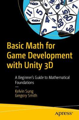 Basic Math for Game Development with Unity 3D: A Beginner's Guide to Mathematical Foundations (Paperback)