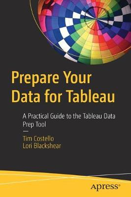 Prepare Your Data for Tableau: A Practical Guide to the Tableau Data Prep Tool (Paperback)