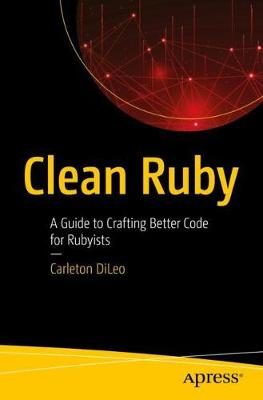Clean Ruby: A Guide to Crafting Better Code for Rubyists (Paperback)