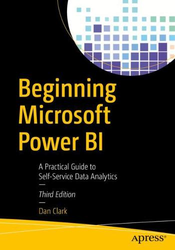 Beginning Microsoft Power BI: A Practical Guide to Self-Service Data Analytics (Paperback)