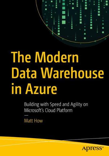 The Modern Data Warehouse in Azure: Building with Speed and Agility on Microsoft's Cloud Platform (Paperback)