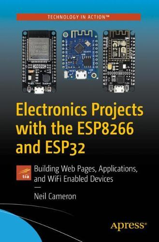 Electronics Projects with the ESP8266 and ESP32: Building Web Pages, Applications, and WiFi Enabled Devices (Paperback)