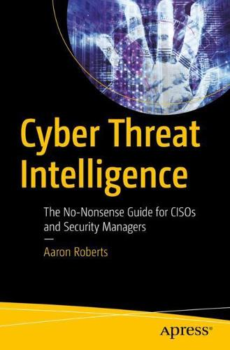 Cyber Threat Intelligence: The No-Nonsense Guide for CISOs and Security Managers (Paperback)