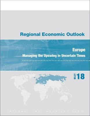 Regional economic outlook: Europe, managing the upswing in uncertain times - World economic and financial surveys (Paperback)