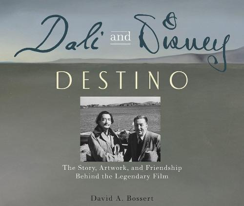 Dali & Disney: Destino: The Story, Artwork, and Friendship Behind the Legendary Film (Hardback)
