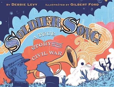 Soldier Song: A True Story of the Civil War (Hardback)