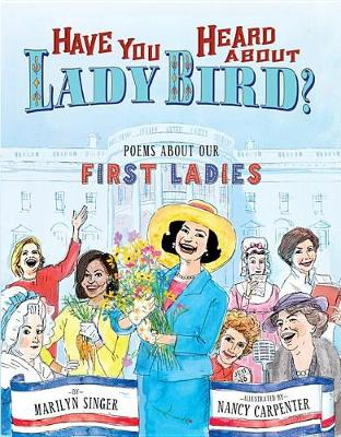 Have You Heard About Lady Bird?: Poems About Our First Ladies (Hardback)