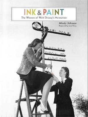 Ink & Paint: The Women of Walt Disney's Animation (Hardback)