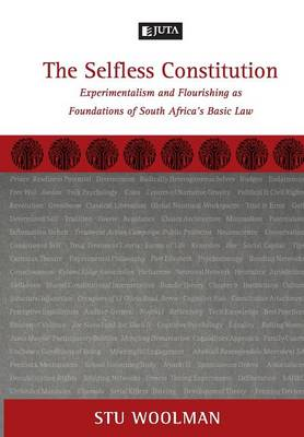 The Selfless Constitution: Experimentalism and Flourishing as Foundations of South Africa's Basic Law (Paperback)