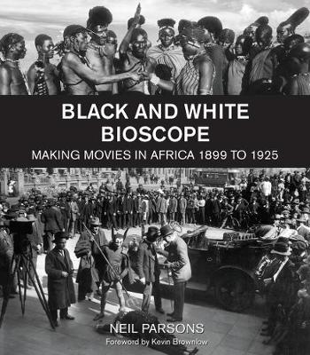 Black and white bioscope: Making movies in Africa 1899 to 1925 (Paperback)