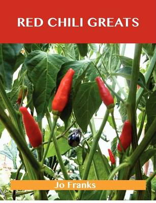 Red Chili Greats: Delicious Red Chili Recipes, the Top 97 Red Chili Recipes (Paperback)
