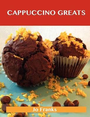 Cappuccino Greats: Delicious Cappuccino Recipes, the Top 36 Cappuccino Recipes (Paperback)