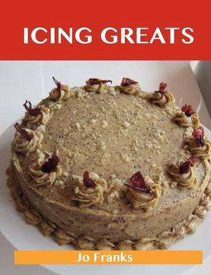 Icing Greats: Delicious Icing Recipes, the Top 69 Icing Recipes (Paperback)