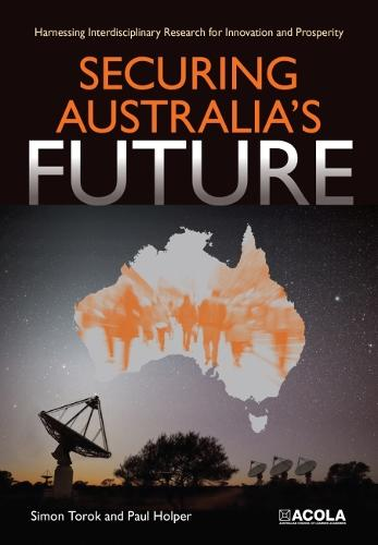 Securing Australia's Future: Harnessing Interdisciplinary Research for Innovation and Prosperity (Paperback)