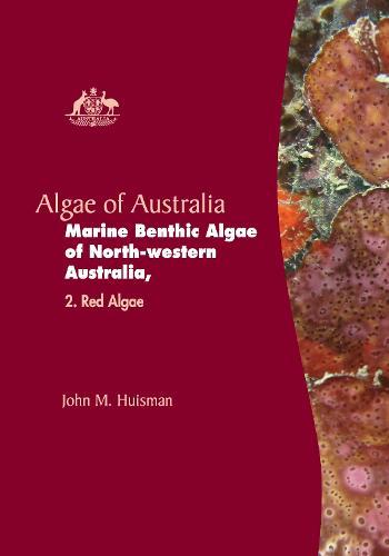 Algae of Australia: Marine Benthic Algae of North-western Australia: Red Algae (Hardback)