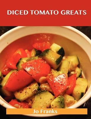 Diced Tomato Greats: Delicious Diced Tomato Recipes, the Top 100 Diced Tomato Recipes (Paperback)