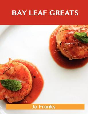 Bay Leaf Greats: Delicious Bay Leaf Recipes, the Top 98 Bay Leaf Recipes (Paperback)