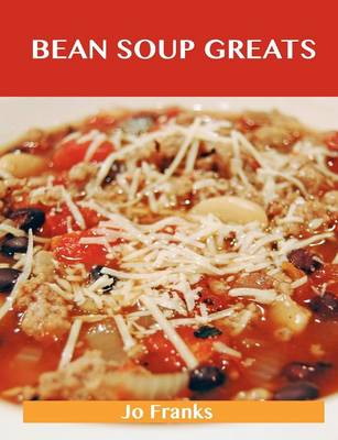 Bean Soup Greats: Delicious Bean Soup Recipes, the Top 62 Bean Soup Recipes (Paperback)