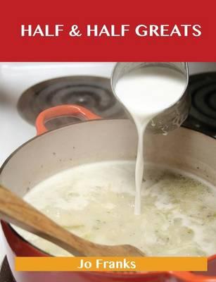 Half & Half Greats: Delicious Half & Half Recipes, the Top 80 Half & Half Recipes (Paperback)