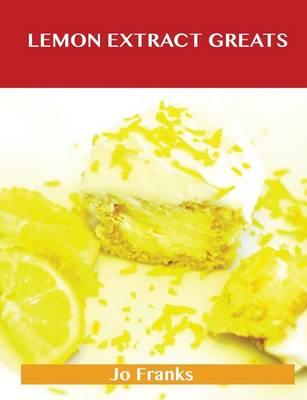 Lemon Extract Greats: Delicious Lemon Extract Recipes, the Top 42 Lemon Extract Recipes (Paperback)
