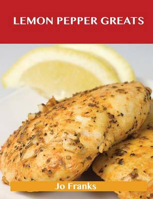 Lemon Pepper Greats: Delicious Lemon Pepper Recipes, the Top 53 Lemon Pepper Recipes (Paperback)