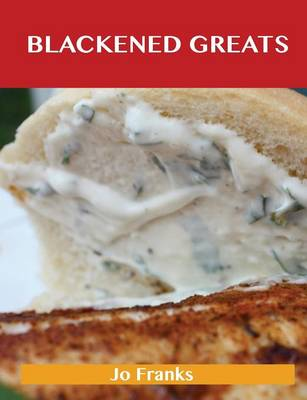 Blackened Greats: Delicious Blackened Recipes, the Top 49 Blackened Recipes (Paperback)